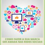 E-book: Como fazer a sua marca ser amada nas redes sociais